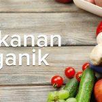 Mengapa Anda Harus Memilih Makanan Organik? Inilah Alasannya